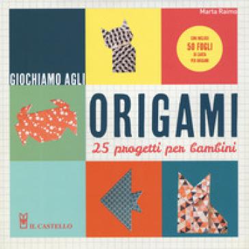 Giochiamo agli origami. 25 progetti per bambini. Con gadget - Marta Raimo |