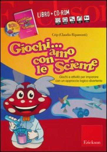 Giochiamo con le scienze. Giochi e attività per imparare con un approccio logico-divertente. Con CD-ROM - Claudio Ripamonti (Crip) |