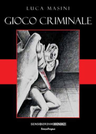 Gioco criminale - Luca Masini |