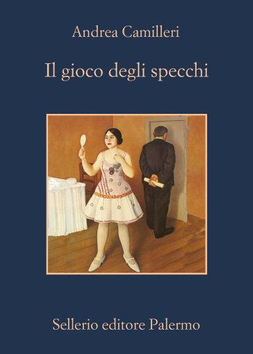 Gioco degli specchi (Il) - Andrea Camilleri | Rochesterscifianimecon.com
