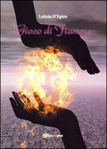 Gioco di fiamme - Letizia D'Epiro |