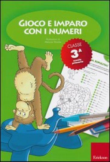 Gioco e imparo con i numeri. Quaderno. Per la 3ª classe elementare. 3. - A. Matizen |