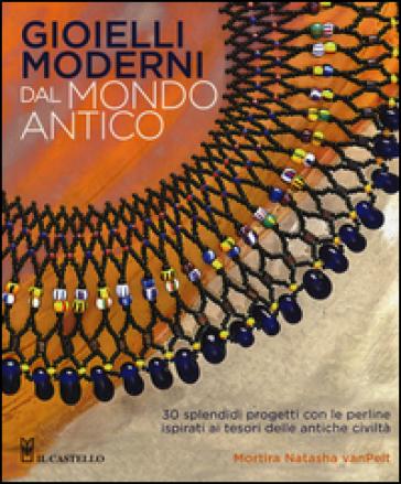 Gioielli moderni dal mondo antico - Mortira N. VanPelt  