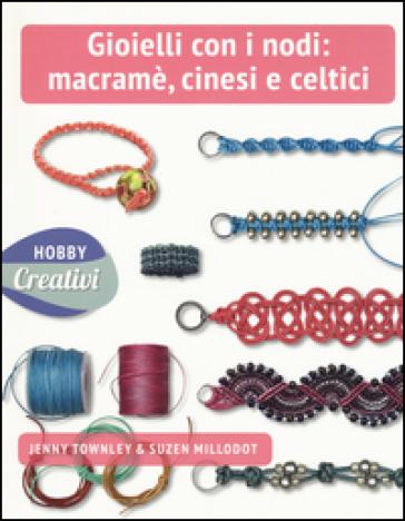 Gioielli con nodi: macramè cinesi e celtici. Ediz. a colori - Jenny Townley | Jonathanterrington.com