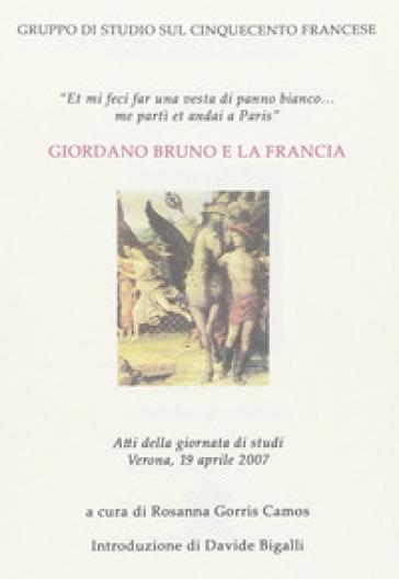 Giordano Bruno e la Francia. Atti della Giornata di studi (Verona, 19 aprile 2007) - R. Gorris Camos |