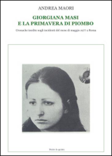 Giorgiana Masi e la primavera di piombo - Andrea Maori |