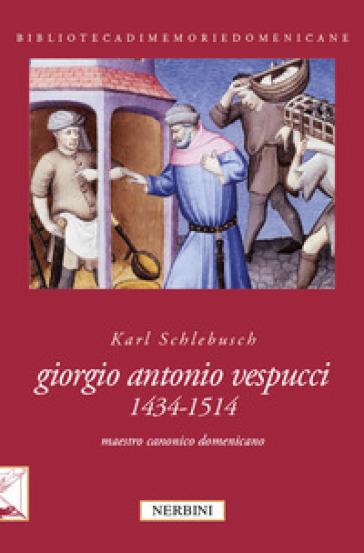 Giorgio Antonio Vespucci (1434-1514). Maestro canonico domenicano - Karl Schlebusch |