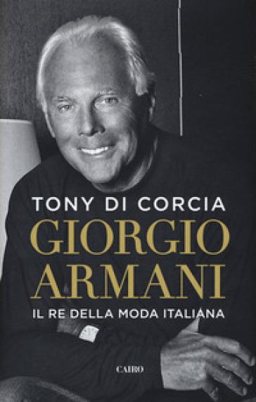 Giorgio Armani. Il re della moda italiana - Tony Di Corcia pdf epub