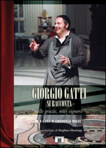 Giorgio Gatti si racconta. «Mille grazie, miei signori!» - Giorgio Gatti  