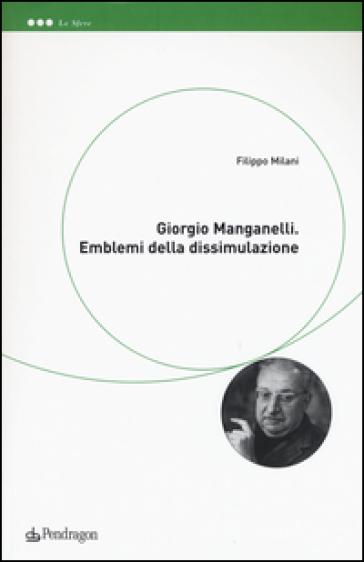 Giorgio Manganelli. Emblemi della dissimulazione - Filippo Milani   Rochesterscifianimecon.com