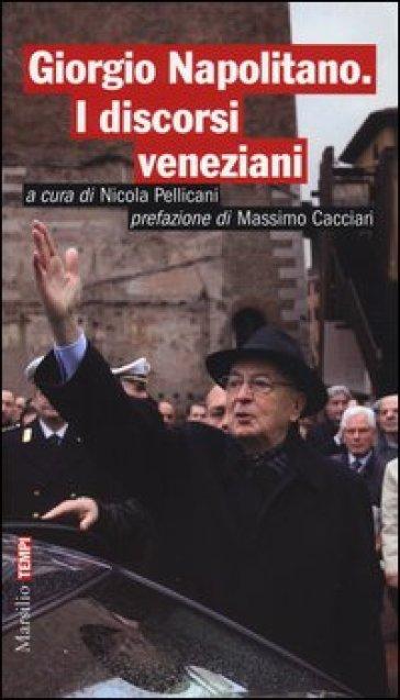 Giorgio Napolitano. I discorsi veneziani - N. Pellicani | Kritjur.org