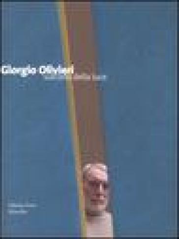 Giorgio Olivieri. Sull'orlo della luce. Catalogo della mostra (Verona, 12 marzo-12 giugno 2005) - G. Cortenova |