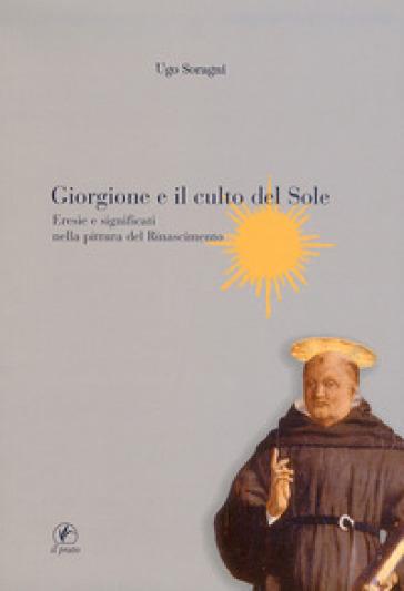 Giorgione e il culto del sole. Eresie e significati nella pittura del Rinascimento - Ugo Soragni | Rochesterscifianimecon.com
