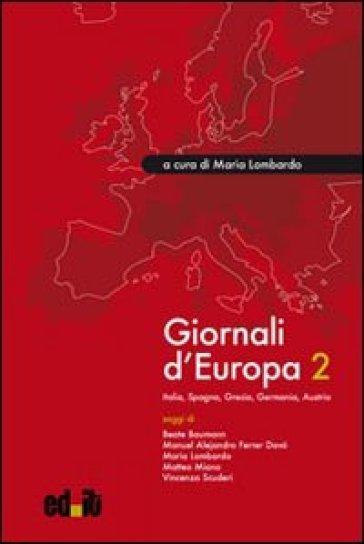 Giornali d'Europa. 2.Italia, Spagna, Grecia, Germania, Austria - M. Lombardo |