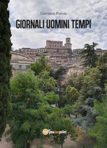 Giornali uomini tempi - Giovanni Pistoia | Thecosgala.com