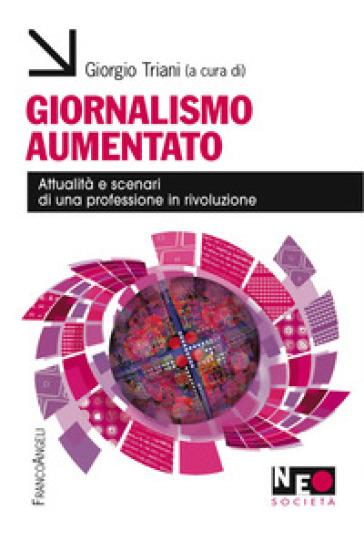 Giornalismo aumentato. Attualità e scenari di una professione in rivoluzione - G. Triani | Ericsfund.org