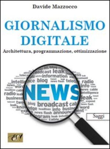 Giornalismo digitale. Architettura, programmazione, ottimizzazione - Davide Mazzocco | Thecosgala.com