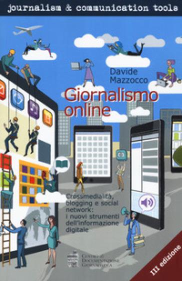 Giornalismo online. Crossmedialità, blogging e social network: i nuovi strumenti dell'informazione digitale - Davide Mazzocco | Ericsfund.org
