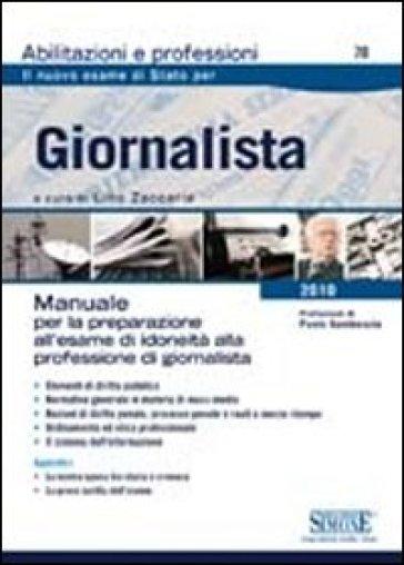 Giornalista. Manuale per la preparazione all'esame di idoneità alla professione di giornalista - L. Zaccaria  