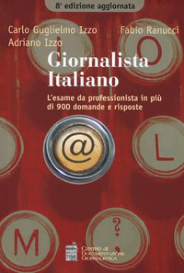Giornalista italiano. L'esame da professionista in più di 900 domande e risposte - Carlo G. Izzo |