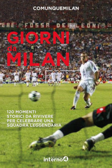 Giorni da Milan. 120 momenti storici da rivivere per celebrare una squadra leggendaria - COMUNQUEMILAN |