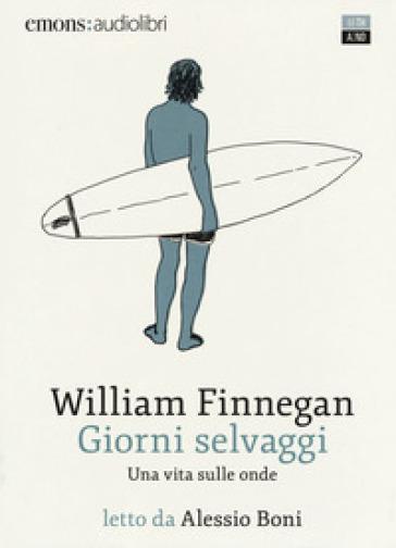 Giorni selvaggi. Una vita sulle onde letto da Alessio Boni. Audiolibro. Audiolibro. 2 CD Audio formato MP3 - William Finnegan |