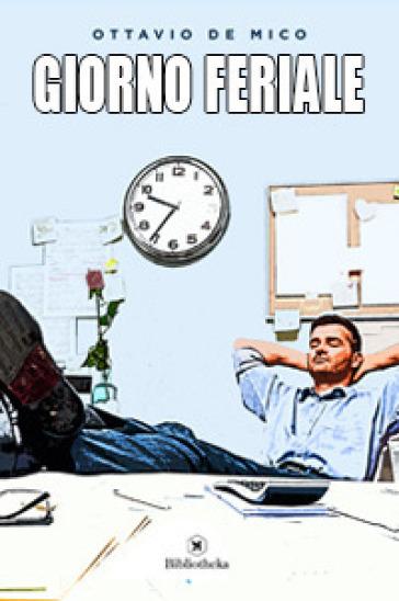 Giorno feriale - Ottavio De Mico | Kritjur.org