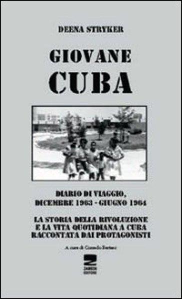 Giovane Cuba. Diario di viaggio, dicembre 1963-giugno 1964 - Deena Stryker | Rochesterscifianimecon.com