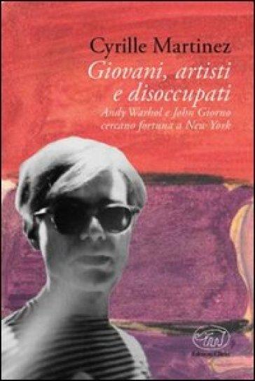 Giovani, artisti e disoccupati. Andy Warhol e John Giorno cercano fortuna a New York - Cyrille Martinez | Kritjur.org