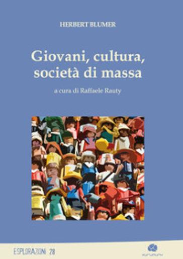 Giovani, cultura, società di massa - Herbert Blumer | Thecosgala.com