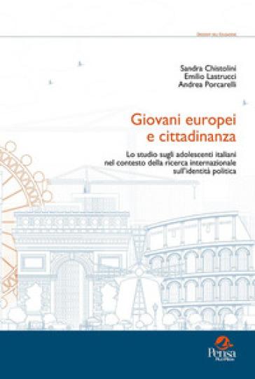Giovani europei e cittadinanza. Lo studio sugli adolescenti italiani nel contesto della ricerca internazionale sull'identità politica - Sandra Chistolini |