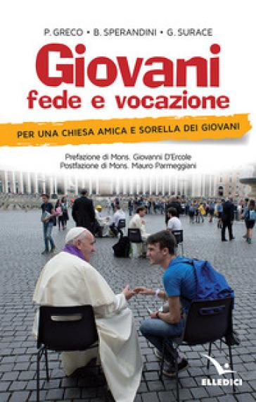 Giovani, fede e vocazione. Per una Chiesa amica e sorella dei giovani - Giuseppe Surace |
