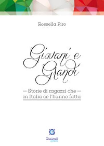 Giovani e grandi. Storie di ragazzi che in Italia ce l'hanno fatta - Rossella Piro | Rochesterscifianimecon.com