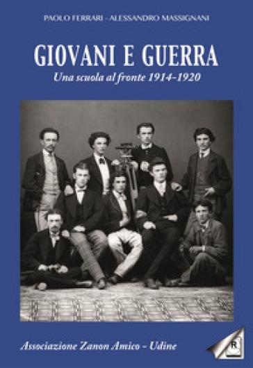 Giovani e guerra. Una scuola al fronte 1914-1920 - Paolo Ferrari  