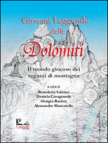 Giovani leggende delle Dolomiti. Il mondo giocoso dei ragazzi di montagna - B. Salerno   Kritjur.org