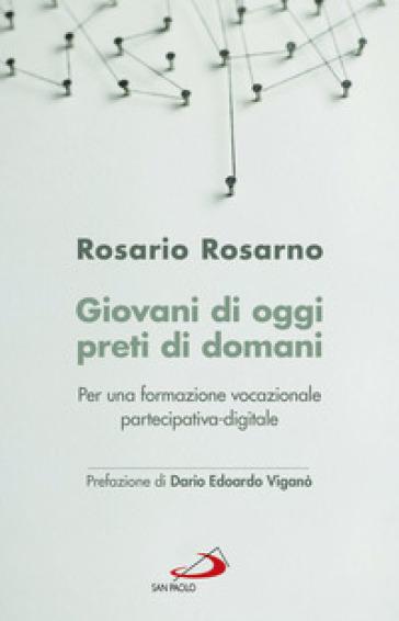 Giovani di oggi, preti di domani. Per una formazione vocazionale partecipativa-digitale - Rosario Rosarno | Kritjur.org