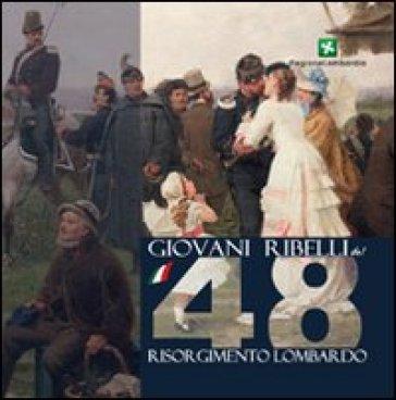 Giovani ribelli del '48. Memorie del Risorgimento Lombardo - E. Fontanella   Kritjur.org