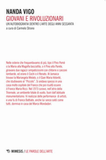 Giovani e rivoluzionari. Un'autobiografia dentro l'arte degli anni Sessanta - Nanda Vigo |