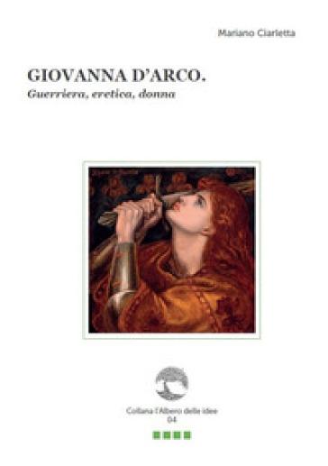 Giovanna d'Arco. Guerriera, eretica, donna. Con Segnalibro - Mariano Ciarletta |