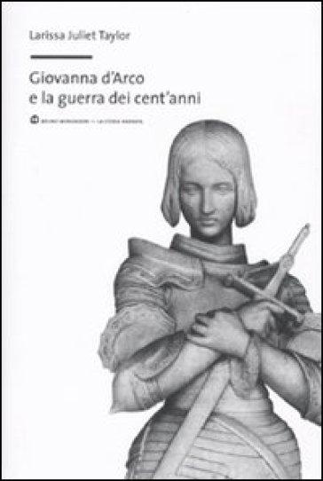 Giovanna d'Arco e la guerra dei cent'anni - Larissa J. Taylor   Rochesterscifianimecon.com