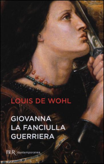 Giovanna la fanciulla guerriera - Louis Wohl  