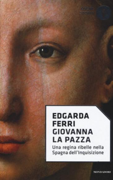 Giovanna la Pazza - Edgarda Ferri | Rochesterscifianimecon.com