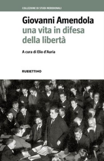 Giovanni Amendola. Una vita in difesa della libertà - E. D'Auria | Kritjur.org