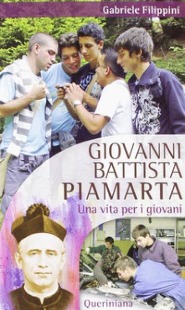 Giovanni Battista Piamarta. Una vita per i giovani - Gabriele Filippini |