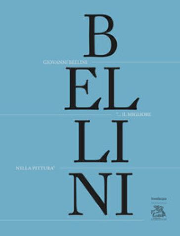 Giovanni Bellini. «Il migliore nella pittura». Ediz. illustrata - P. Humfrey |