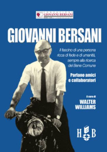 Giovanni Bersani. Il fascino di una persona ricca di fede e di umanità, sempre alla ricerca del bene comune - W. Williams |