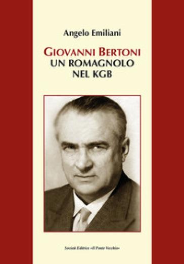 Giovanni Bertoni. Un romagnolo nel KGB - Angelo Emiliani  