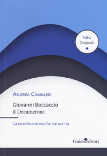 Giovanni Boccaccio. Il Decamerone. La novella che non fu mai scritta - Andrea Camilleri | Rochesterscifianimecon.com