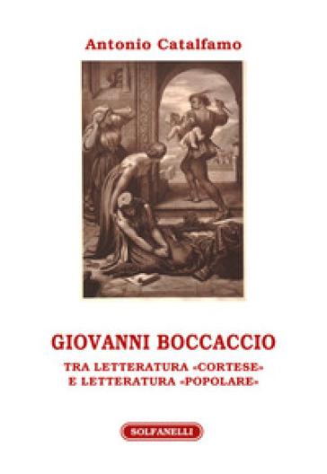 Giovanni Boccaccio. Tra letteratura «cortese» e letteratura «popolare» - Antonio Catalfamo | Rochesterscifianimecon.com