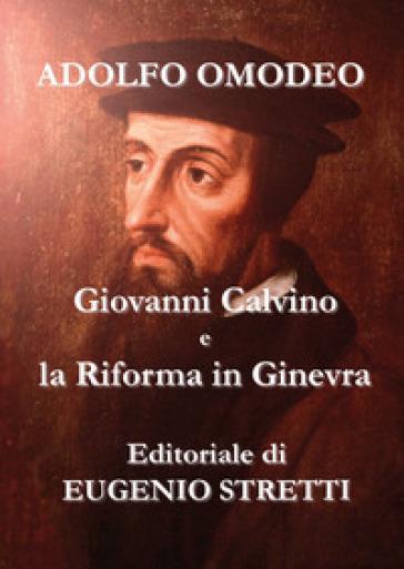 Giovanni Calvino e la Riforma a Ginevra - Adolfo Omodeo | Kritjur.org